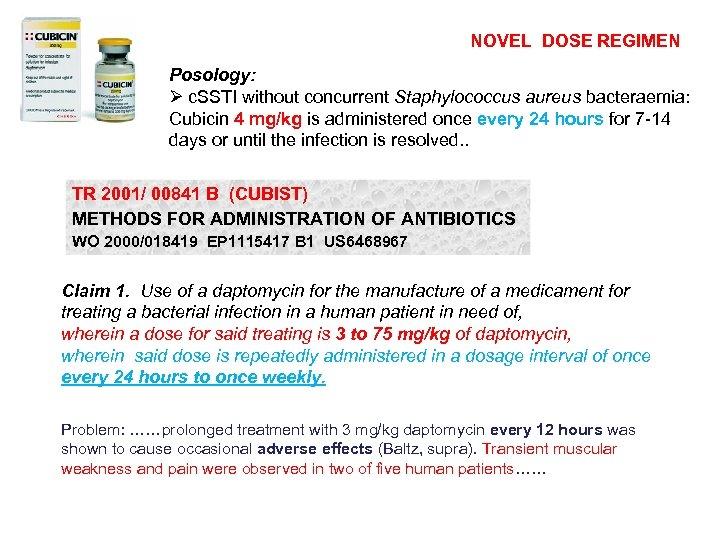 NOVEL DOSE REGIMEN Posology: Ø c. SSTI without concurrent Staphylococcus aureus bacteraemia: Cubicin 4