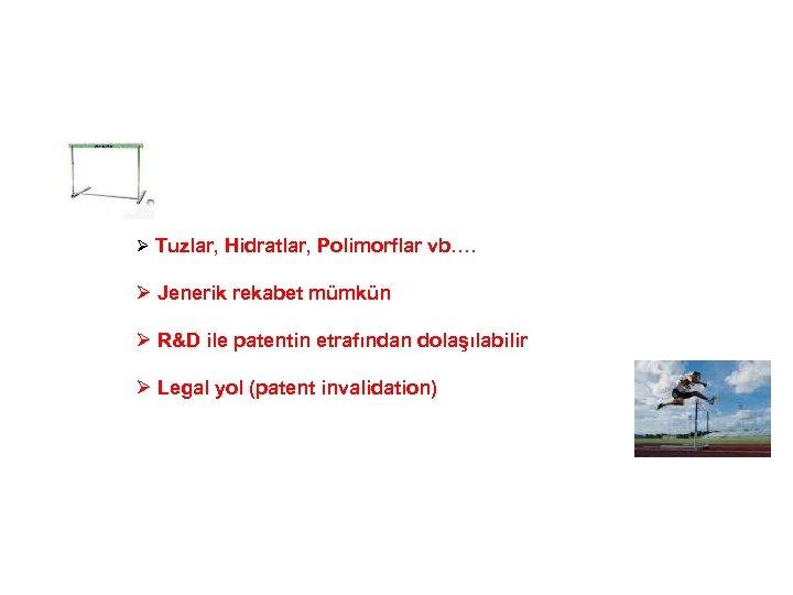 Ø Tuzlar, Hidratlar, Polimorflar vb…. Ø Jenerik rekabet mümkün Ø R&D ile patentin etrafından