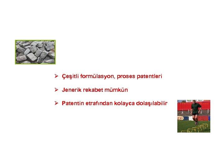 Ø Çeşitli formülasyon, proses patentleri Ø Jenerik rekabet mümkün Ø Patentin etrafından kolayca dolaşılabilir