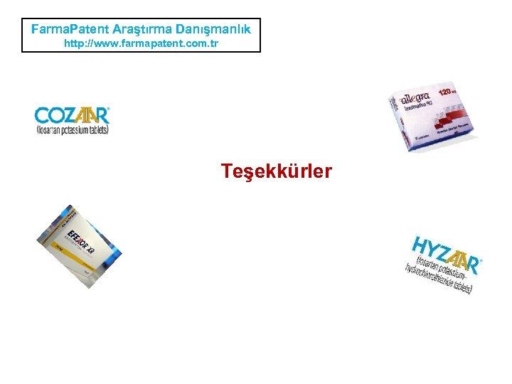 Farma. Patent Araştırma Danışmanlık http: //www. farmapatent. com. tr Teşekkürler