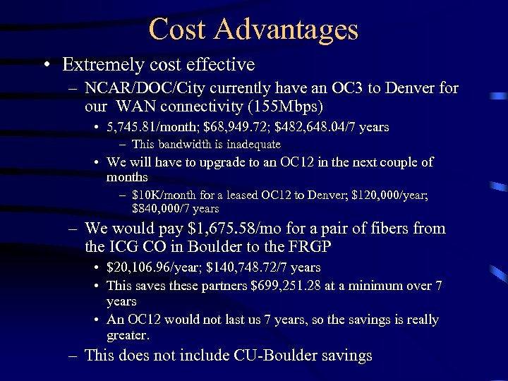 Cost Advantages • Extremely cost effective – NCAR/DOC/City currently have an OC 3 to