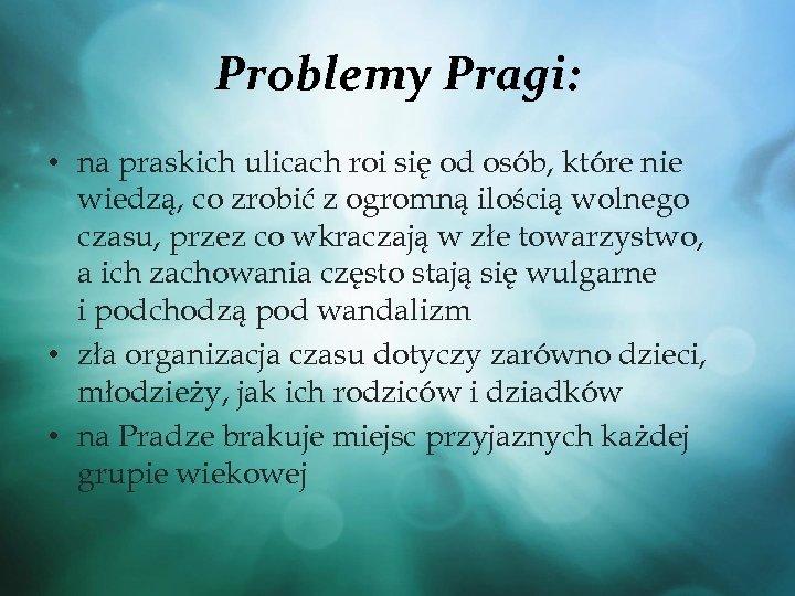 Problemy Pragi: • na praskich ulicach roi się od osób, które nie wiedzą, co