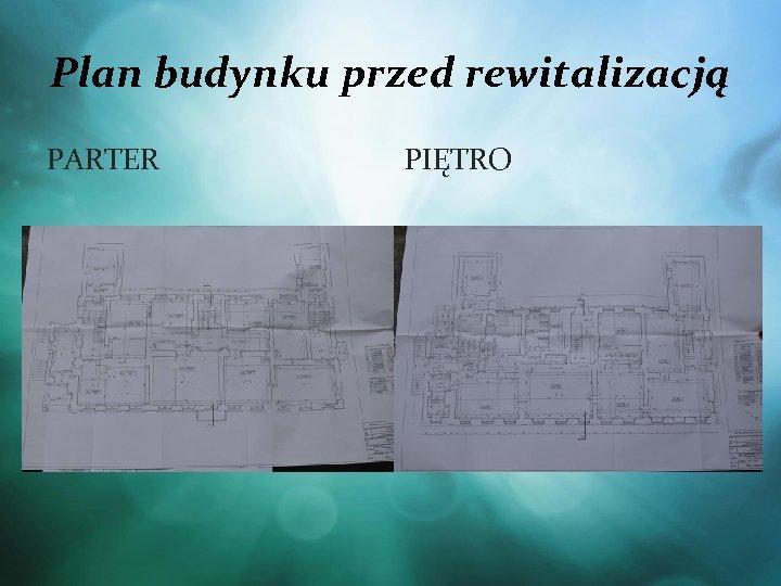 Plan budynku przed rewitalizacją PARTER PIĘTRO