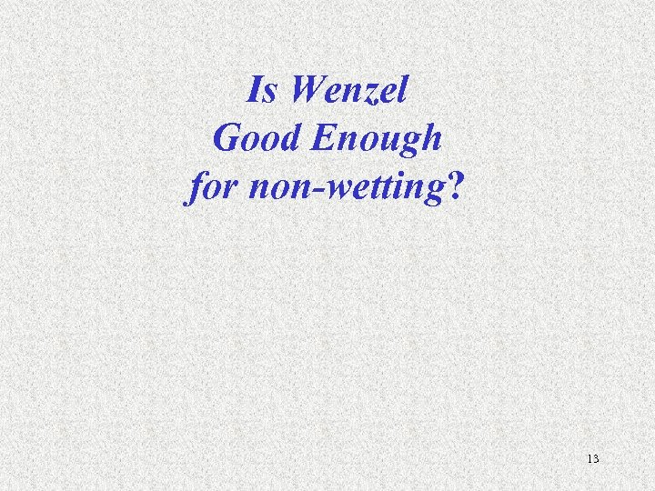 Is Wenzel Good Enough for non-wetting? 13
