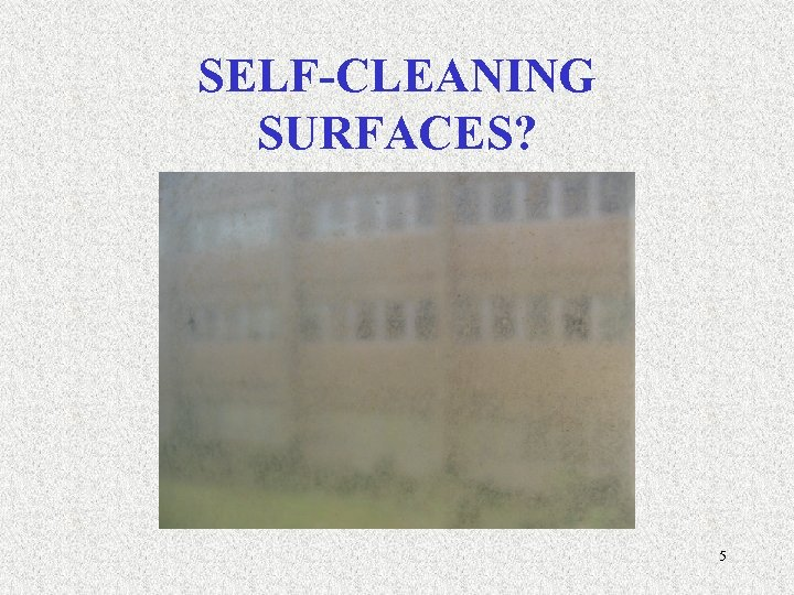SELF-CLEANING SURFACES? 5
