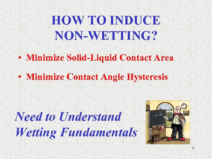 HOW TO INDUCE NON-WETTING? • Minimize Solid-Liquid Contact Area • Minimize Contact Angle Hysteresis