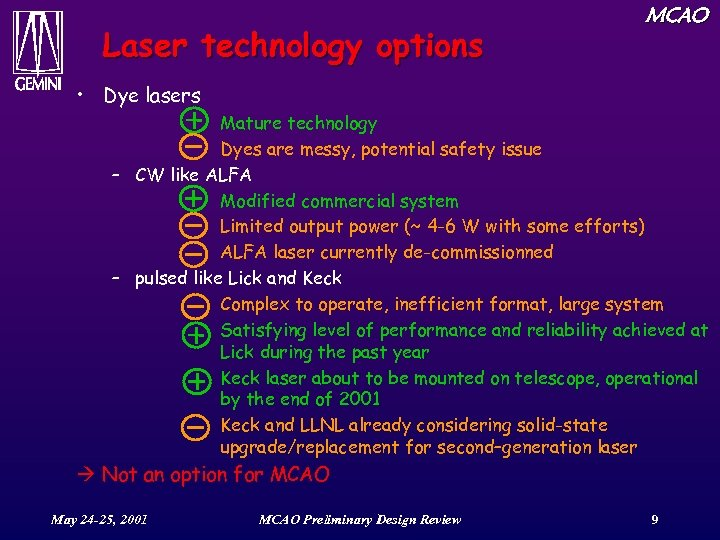Laser technology options MCAO • Dye lasers Mature technology Dyes are messy, potential safety