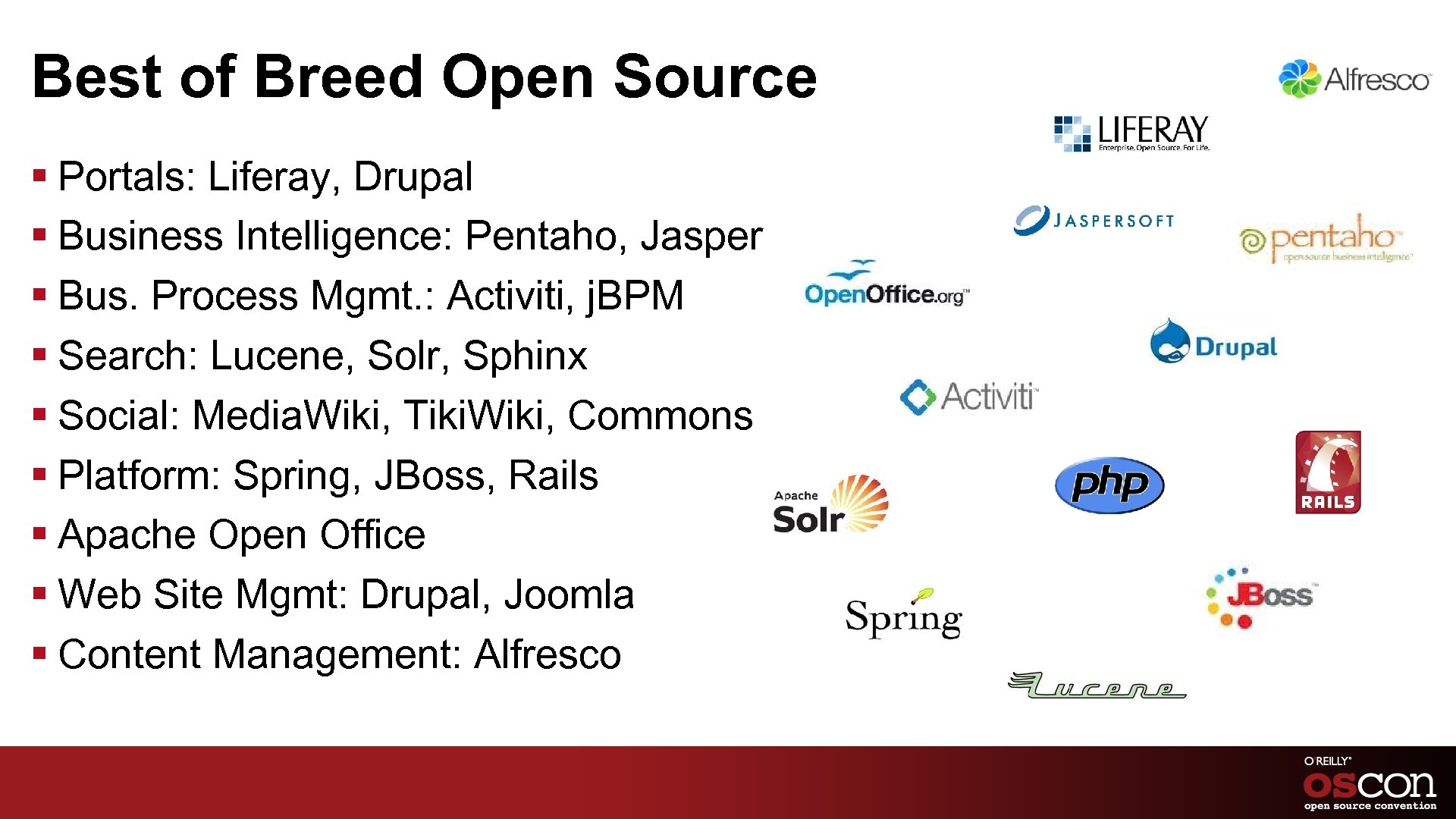 Best of Breed Open Source § Portals: Liferay, Drupal § Business Intelligence: Pentaho, Jasper