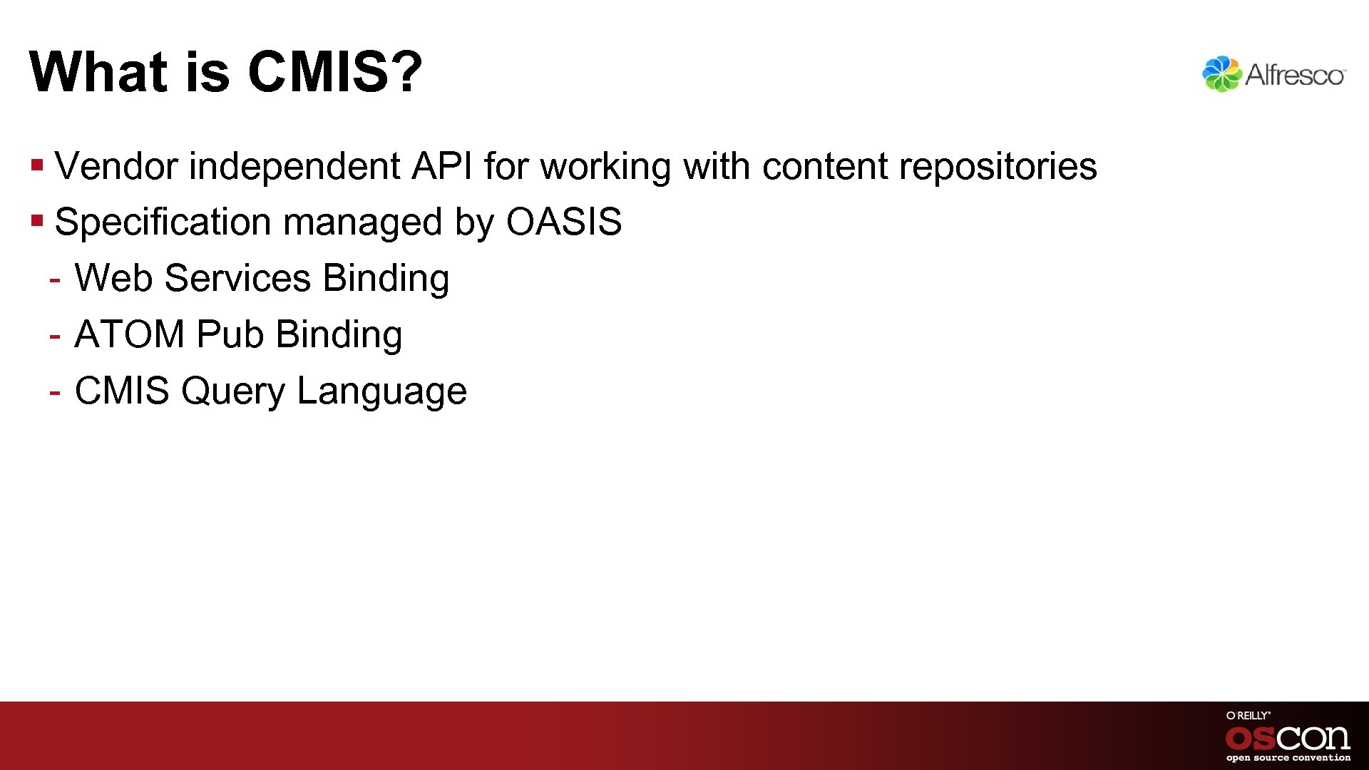 What is CMIS? § Vendor independent API for working with content repositories § Specification