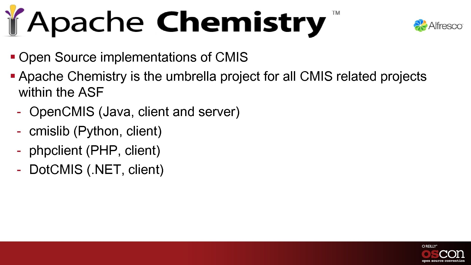 § Open Source implementations of CMIS § Apache Chemistry is the umbrella project for