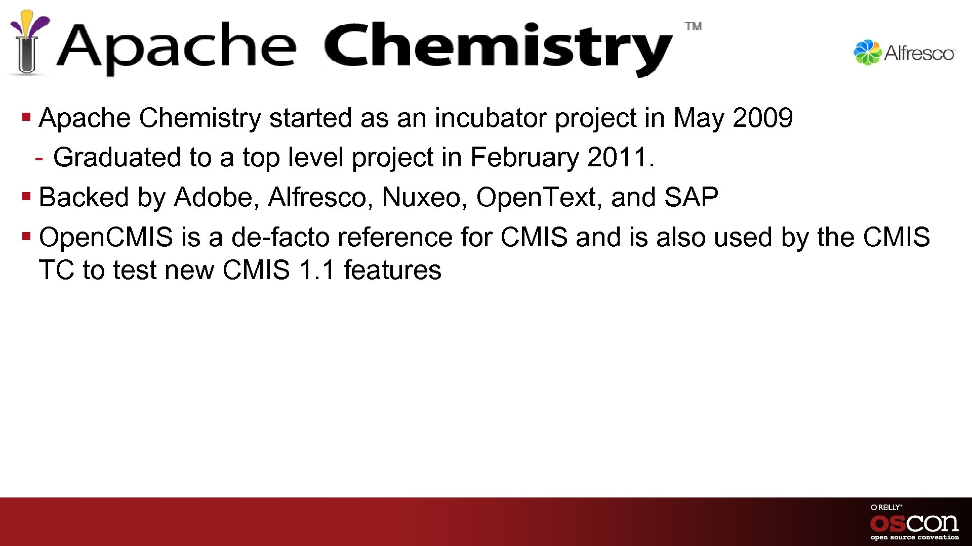 § Apache Chemistry started as an incubator project in May 2009 - Graduated to