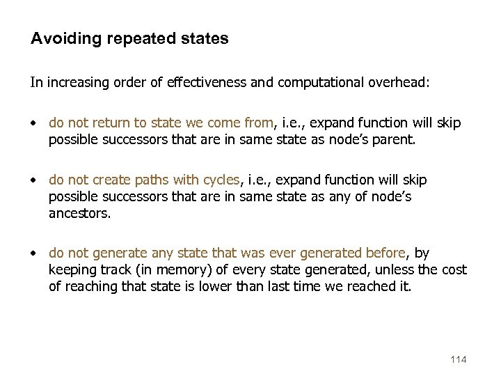 Avoiding repeated states In increasing order of effectiveness and computational overhead: • do not