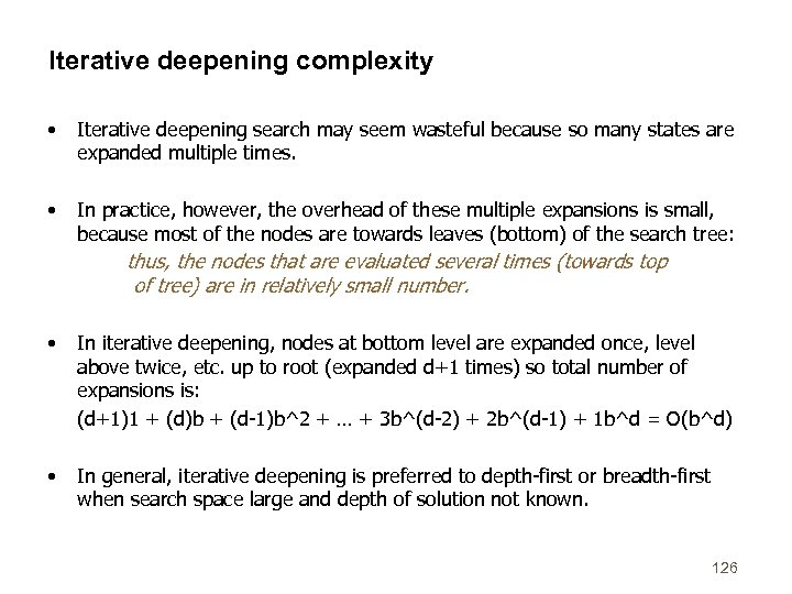 Iterative deepening complexity • Iterative deepening search may seem wasteful because so many states