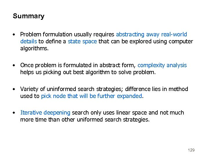 Summary • Problem formulation usually requires abstracting away real-world details to define a state