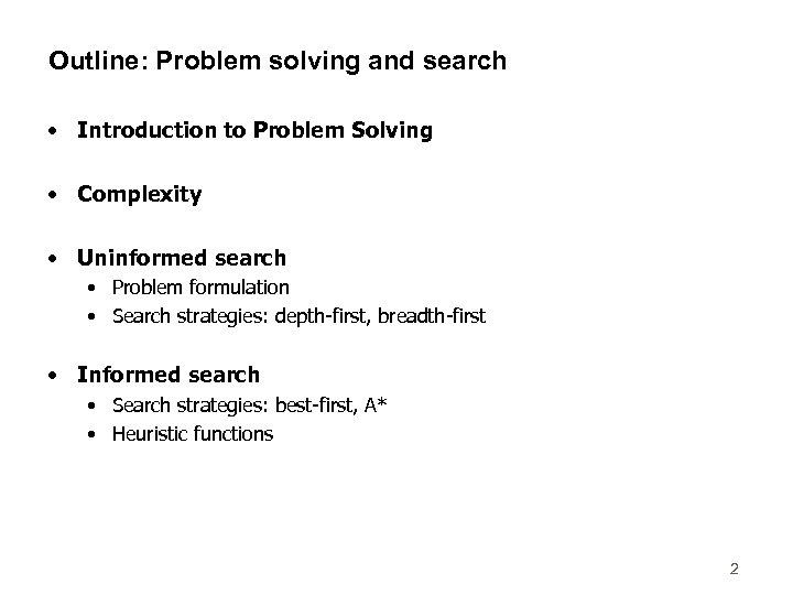 Outline: Problem solving and search • Introduction to Problem Solving • Complexity • Uninformed