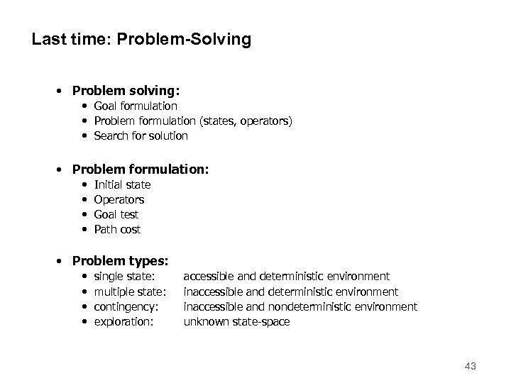 Last time: Problem-Solving • Problem solving: • Goal formulation • Problem formulation (states, operators)