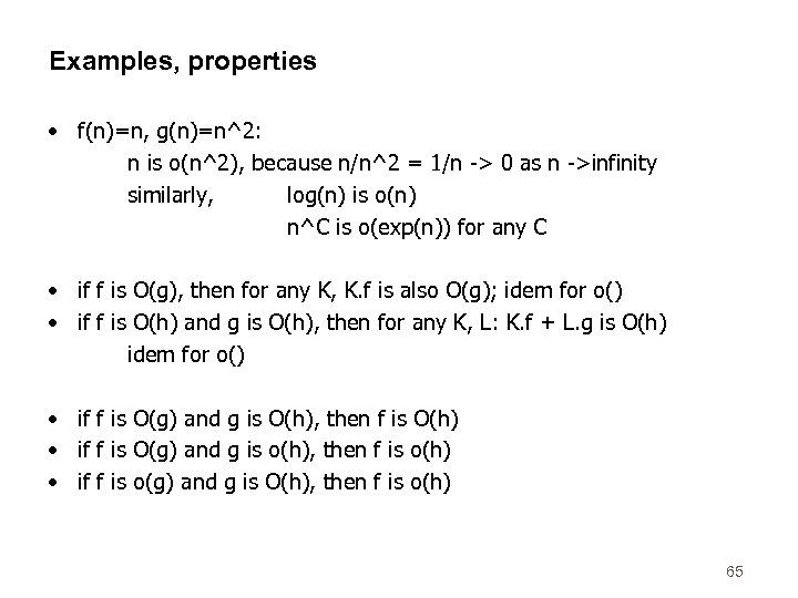 Examples, properties • f(n)=n, g(n)=n^2: n is o(n^2), because n/n^2 = 1/n -> 0