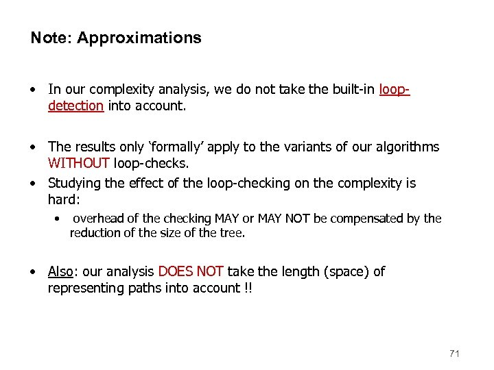 Note: Approximations • In our complexity analysis, we do not take the built-in loopdetection
