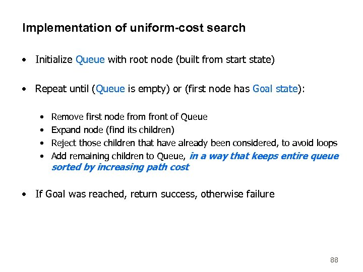 Implementation of uniform-cost search • Initialize Queue with root node (built from start state)