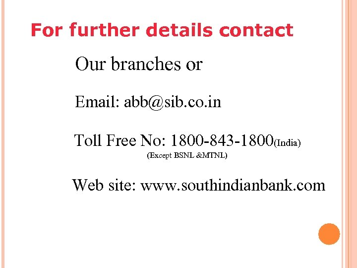 For further details contact Our branches or Email: abb@sib. co. in Toll Free No: