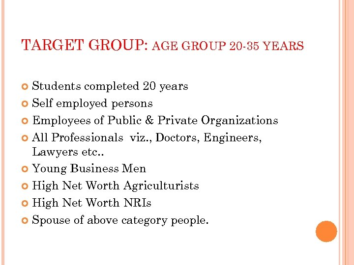 TARGET GROUP: AGE GROUP 20 -35 YEARS Students completed 20 years Self employed persons