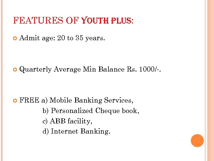 FEATURES OF YOUTH PLUS: Admit age: 20 to 35 years. Quarterly Average Min Balance