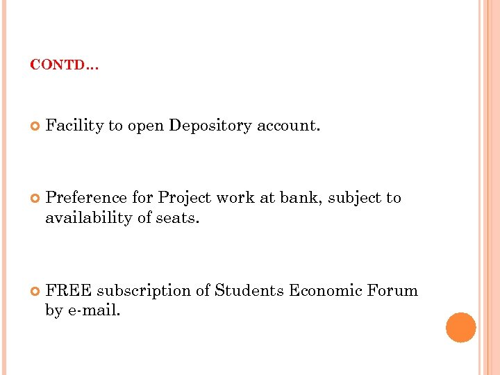 CONTD… Facility to open Depository account. Preference for Project work at bank, subject to