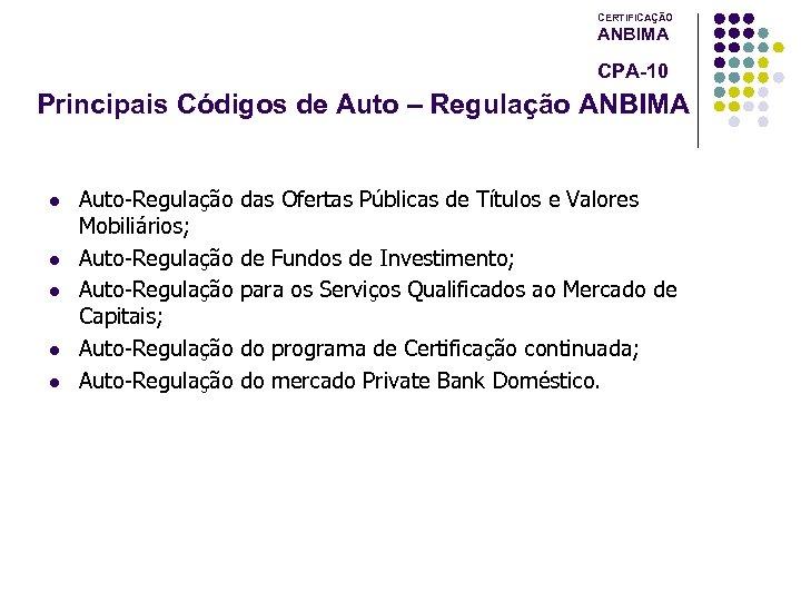 CERTIFICAÇÃO ANBIMA CPA-10 Principais Códigos de Auto – Regulação ANBIMA l l l Auto-Regulação