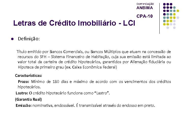 CERTIFICAÇÃO ANBIMA CPA-10 Letras de Crédito Imobiliário - LCI l Definição: Título emitido por