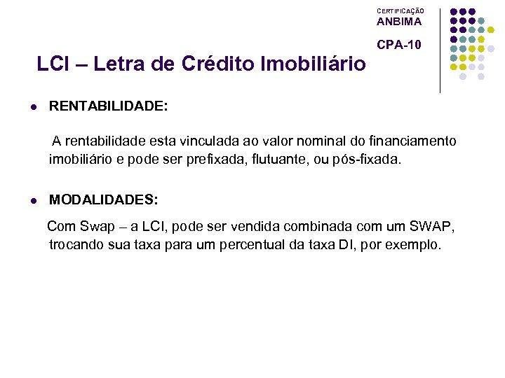 CERTIFICAÇÃO ANBIMA CPA-10 LCI – Letra de Crédito Imobiliário l RENTABILIDADE: A rentabilidade esta