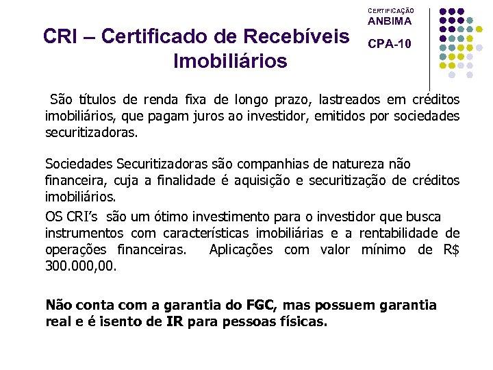 CERTIFICAÇÃO CRI – Certificado de Recebíveis Imobiliários ANBIMA CPA-10 São títulos de renda fixa