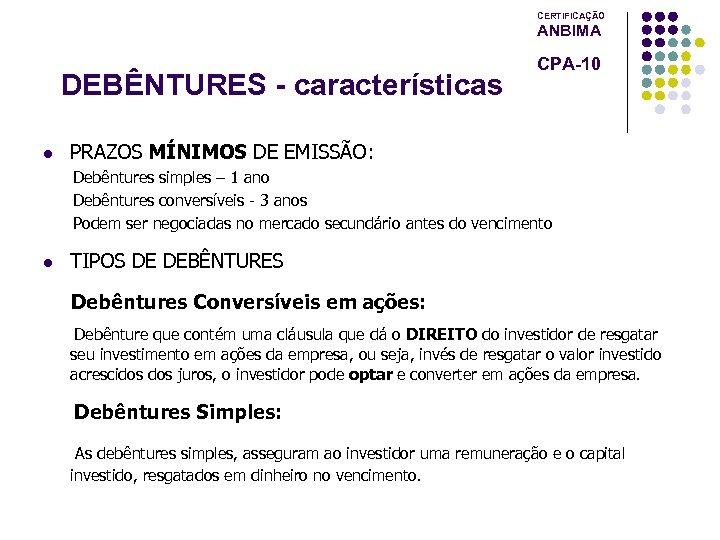 CERTIFICAÇÃO ANBIMA DEBÊNTURES - características l CPA-10 PRAZOS MÍNIMOS DE EMISSÃO: Debêntures simples –