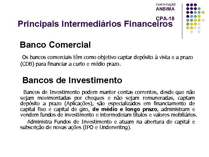 CERTIFICAÇÃO ANBIMA CPA-10 Principais Intermediários Financeiros Banco Comercial Os bancos comerciais têm como objetivo