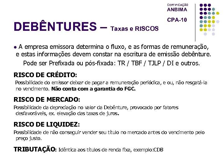 CERTIFICAÇÃO ANBIMA DEBÊNTURES – Taxas e RISCOS CPA-10 A empresa emissora determina o fluxo,