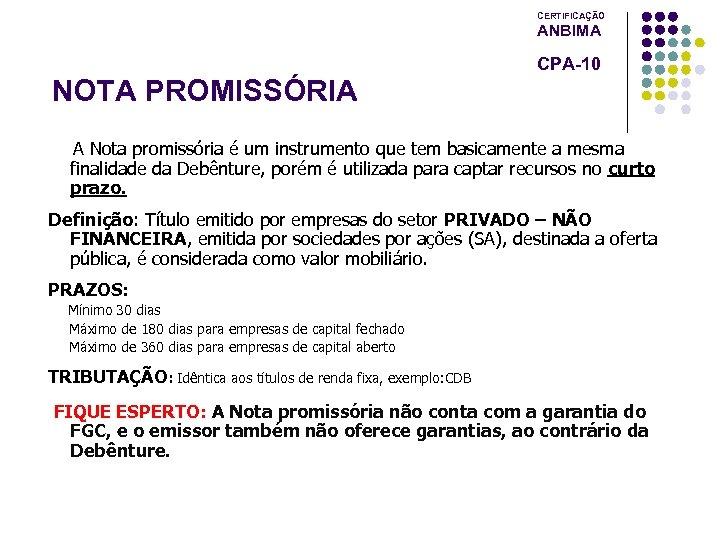 CERTIFICAÇÃO ANBIMA CPA-10 NOTA PROMISSÓRIA A Nota promissória é um instrumento que tem basicamente
