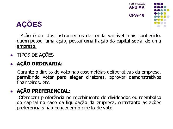 CERTIFICAÇÃO ANBIMA CPA-10 AÇÕES Ação é um dos instrumentos de renda variável mais conhecido,