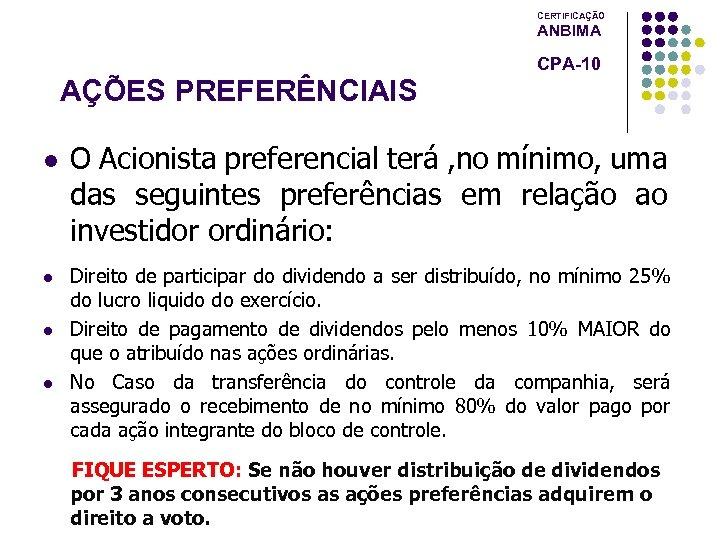 CERTIFICAÇÃO ANBIMA CPA-10 AÇÕES PREFERÊNCIAIS l l O Acionista preferencial terá , no mínimo,