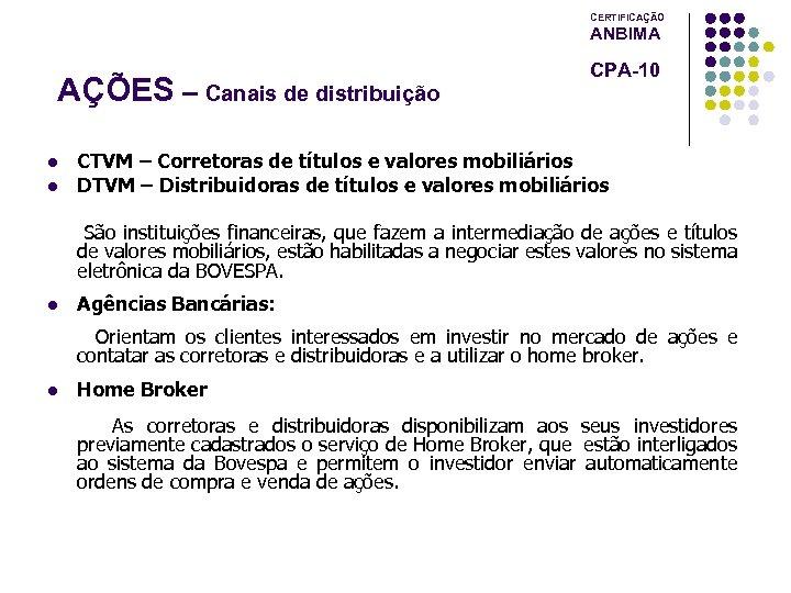 CERTIFICAÇÃO ANBIMA AÇÕES – Canais de distribuição l l CPA-10 CTVM – Corretoras de