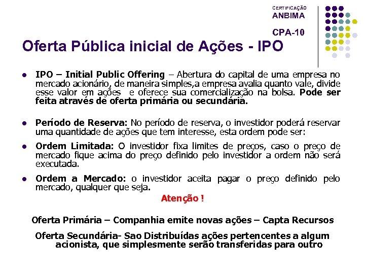 CERTIFICAÇÃO ANBIMA CPA-10 Oferta Pública inicial de Ações - IPO l IPO – Initial