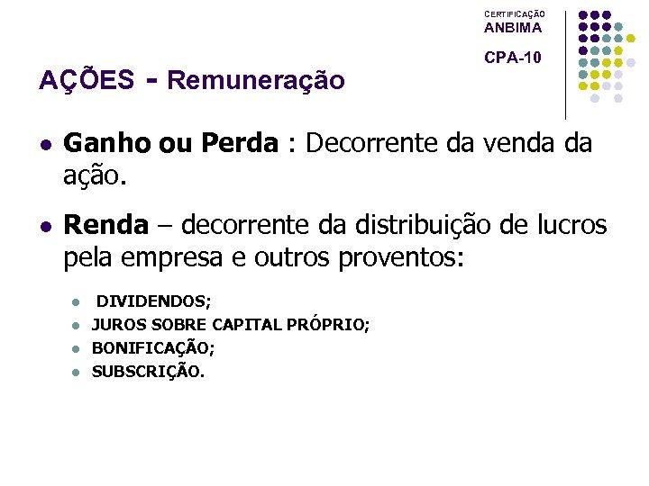 CERTIFICAÇÃO ANBIMA AÇÕES - Remuneração CPA-10 l Ganho ou Perda : Decorrente da venda