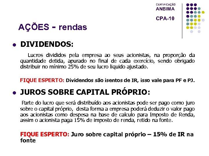 CERTIFICAÇÃO ANBIMA AÇÕES - rendas l CPA-10 DIVIDENDOS: Lucros divididos pela empresa ao seus