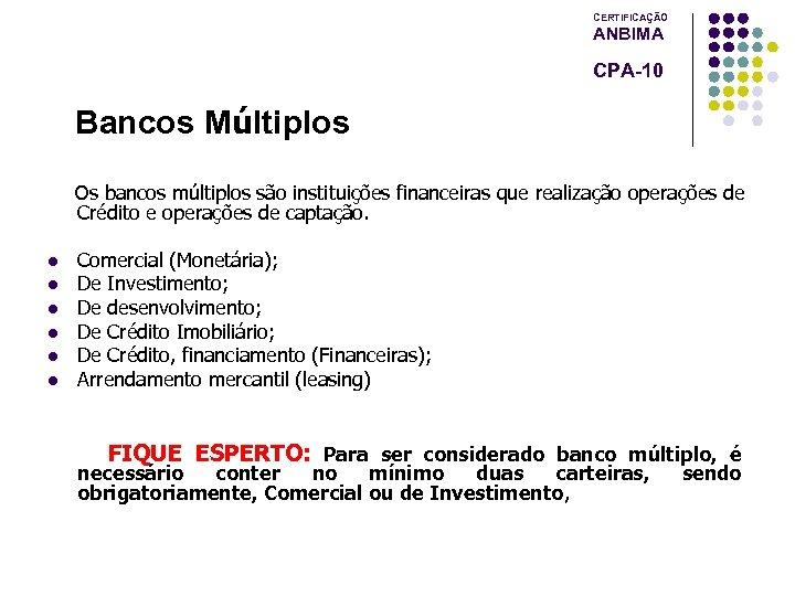 CERTIFICAÇÃO ANBIMA CPA-10 Bancos Múltiplos Os bancos múltiplos são instituições financeiras que realização operações