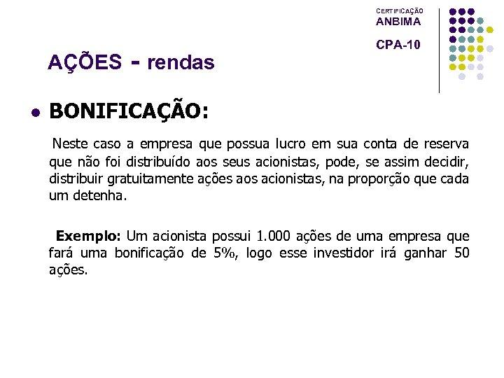 CERTIFICAÇÃO ANBIMA AÇÕES l - rendas CPA-10 BONIFICAÇÃO: Neste caso a empresa que possua