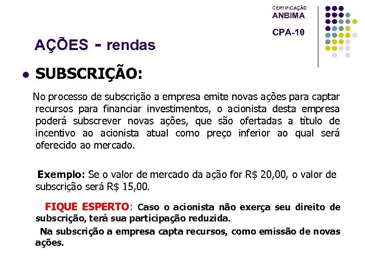 CERTIFICAÇÃO ANBIMA AÇÕES l - rendas CPA-10 SUBSCRIÇÃO: No processo de subscrição a empresa