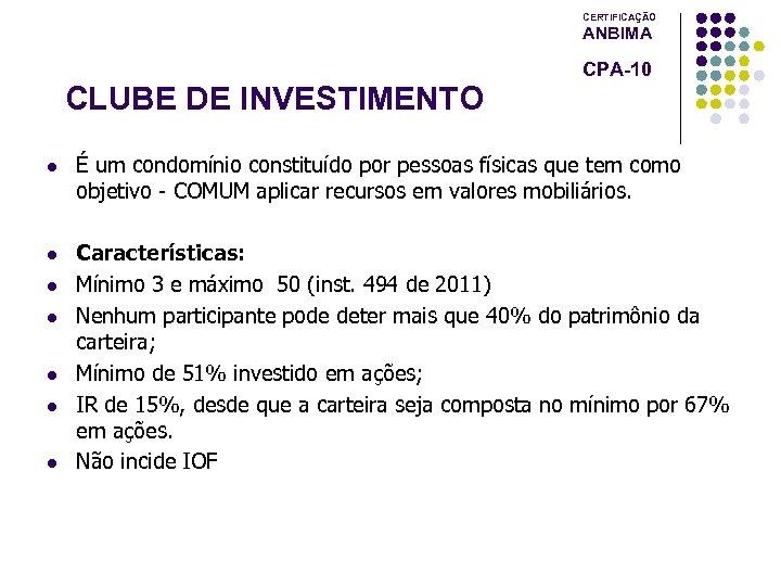 CERTIFICAÇÃO ANBIMA CPA-10 CLUBE DE INVESTIMENTO l É um condomínio constituído por pessoas físicas