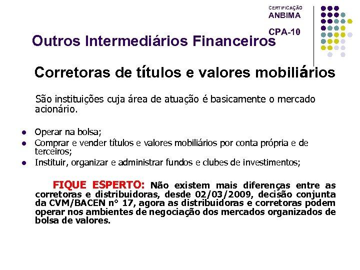 CERTIFICAÇÃO ANBIMA CPA-10 Outros Intermediários Financeiros Corretoras de títulos e valores mobiliários São instituições