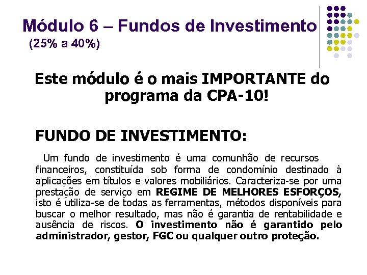Módulo 6 – Fundos de Investimento (25% a 40%) Este módulo é o mais