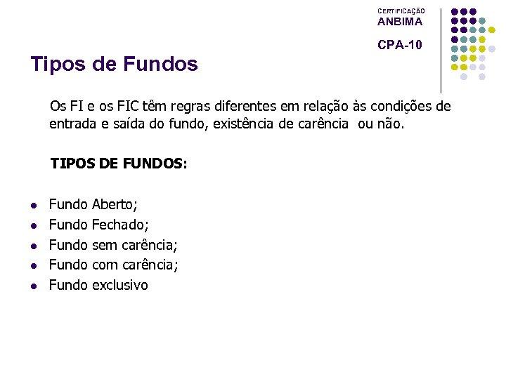 CERTIFICAÇÃO ANBIMA CPA-10 Tipos de Fundos Os FI e os FIC têm regras diferentes
