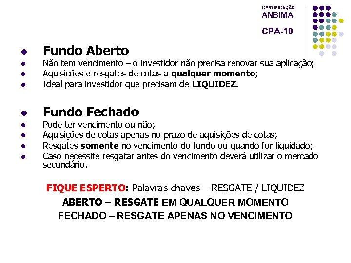 CERTIFICAÇÃO ANBIMA CPA-10 l Fundo Aberto l Não tem vencimento – o investidor não