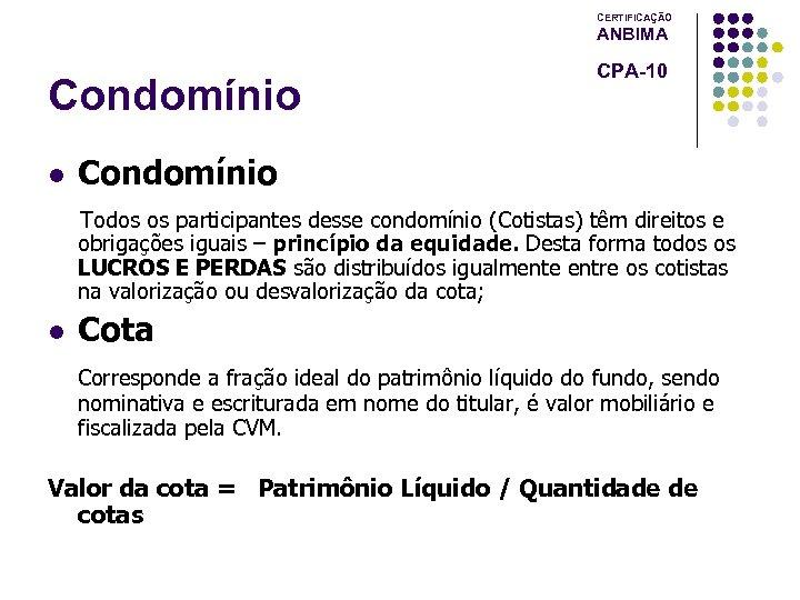 CERTIFICAÇÃO ANBIMA Condomínio l CPA-10 Condomínio Todos os participantes desse condomínio (Cotistas) têm direitos